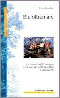 Blu oltremare. La memoria di Viareggio in cento voci by Luca Scarlini