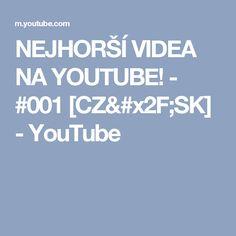 NEJHORŠÍ VIDEA NA YOUTUBE! - #001 [CZ/SK] - YouTube