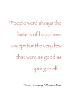 "~Spring Pirouettes~ ""People were always the limiters of happiness except for the very few that were as good as spring itself."" ~ Ernest Hemingway, A Moveable Feast #Spring_Quote #Literature"