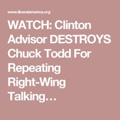 WATCH: Clinton Advisor DESTROYS Chuck Todd For Repeating Right-Wing Talking…