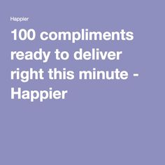 100 compliments ready to deliver right this minute - Happier