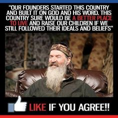 Duck Dynasty: Phil Robertson on our Founding Fathers and God Robertson Family, Phil Robertson, Duck Commander, Duck Dynasty, Best Places To Live, Inspire Me, Wise Words, Favorite Quotes, Bible Verses