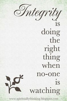integrity is doing the right thing when no one is watching.