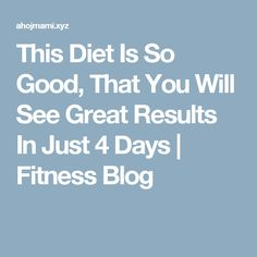 This Diet Is So Good, That You Will See Great Results In Just 4 Days | Fitness Blog