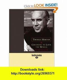CHOOSING TO LOVE THE WORLD (9781427086730) THOMAS MERTON , ISBN-10: 1427086737  , ISBN-13: 978-1427086730 ,  , tutorials , pdf , ebook , torrent , downloads , rapidshare , filesonic , hotfile , megaupload , fileserve