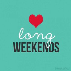 Maybe all weekends should be three days...