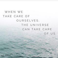 When we put ourselves first, take care of ourselves, then the universe can take care of us.  @cassandrabodzak
