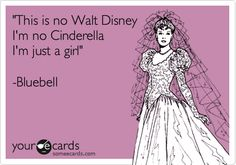 'This is no Walt Disney I'm no Cinderella I'm just a girl' -Bluebell.