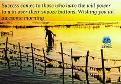 Success comes to those who have the will power to win over their snooze buttons. Wishing you an awesome morning.   Success comes to those who have the will power to win over their snooze buttons.