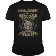 SENIOR ACCOUNTANT WE DO PRECISION GUESS WORK KNOWLEDGE T Shirts, Hoodies. Check Price ==► https://www.sunfrog.com/LifeStyle/SENIOR-ACCOUNTANT--WE-DO-T4-Black-Guys.html?41382