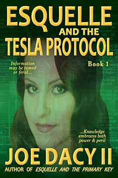 Esquelle and the Tesla Protocol: Book I by Joe Dacy II http://www.amazon.com/dp/B00LADPBBO/ref=cm_sw_r_pi_dp_gSXPwb0ZXGDAW