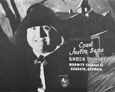 Count Justin Sane, host of WRDW's Shock Theatre when I was but a lad. The count's laugh froze my spine on a regular basis. Alas, the man beneath the cape turned out to be far scarier than the character he portrayed. I prefer to remember him as a beloved horror host, however.
