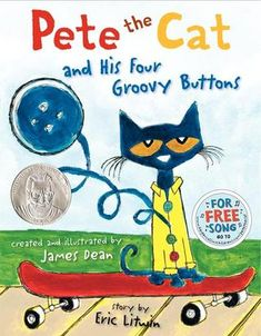 "Pete the Cat and His Four Groovy Buttons by Eric Litwin, Illustrated by James Dean. ""A blue mellow-eyed feline keeps losing his groovy buttons. But does he cry? Goodness no! For after all, it's all good! (A 2013 Geisel Honor Book)"" -Ala.org"