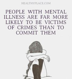 Quote on mental health stigma - People with mental illness are far more likely to be victims of crimes than to commit them.