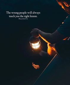The wrong people will always teach you the right lesson.