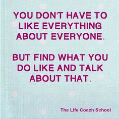 "You don't have to like everything about everyone. But find what you do like and talk about that. (Brooke Castillo) | TheLifeCoachSchool.com | Blog Post: ""Don't Be a Hater"""