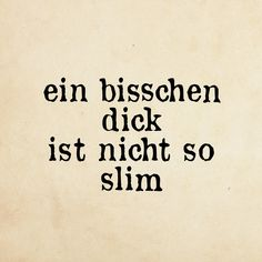 nicht slim Happy Quotes, Funny Jokes, Hilarious, Art Quotes, Tattoo Quotes, Word Play, Its A Wonderful Life, Good Humor, Funny Cards