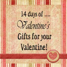 14 days of Valentine's Day!  This is a great idea, has some really good sayings with different snacks and drinks :)