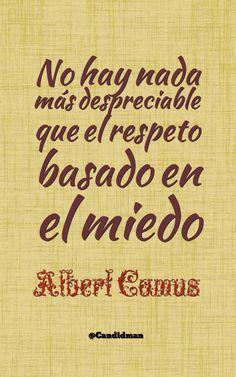 """""""No hay nada más despreciable que el #Respeto basado en el #Miedo"""". #AlbertCamus #FrasesCelebres #Candidman"""