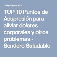 TOP 10 Puntos de Acupresión para aliviar dolores corporales y otros problemas - Sendero Saludable Mudras, Acupressure, Doterra, Reiki, Health Fitness, Medical, Tendinitis, Jin, Frases