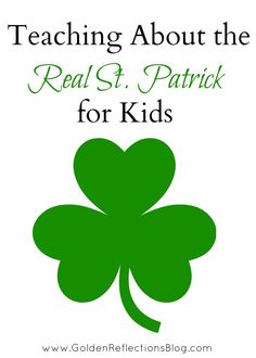 Resources and ideas for teaching kids about the real St. Patrick.   www.GoldenReflectionsBlog.com