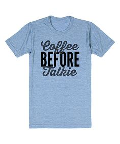 Look at this Heather Blue 'Coffee Before Talkie' Crewneck Tee on #zulily today!