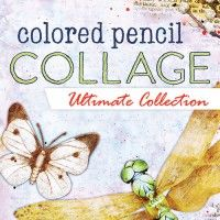 Colored Pencil Collage Ultimate Collection: Mixed Media | InterweaveStore.com