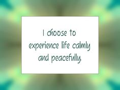 """Daily Affirmation for December 24, 2015 #affirmation #inspiration - """"I choose to experience life calmly and peacefully."""""""