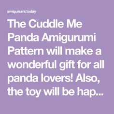 The Cuddle Me Panda Amigurumi Pattern will make a wonderful gift for all panda lovers! Also, the toy will be happy to guard your child at night.
