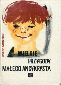 """""""Wielkie przygody małego ancykrysta"""" Józef Morton Cover by Zofia Sadowska Book series Z kogutem Published by Wydawnictwo Iskry 1967"""