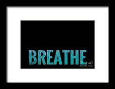Breathe Black Background Framed Print by Leah McPhail.  All framed prints are professionally printed, framed, assembled, and shipped within 3 - 4 business days and delivered ready-to-hang on your wall. Choose from multiple print sizes and hundreds of frame and mat options.