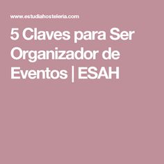 5 Claves para Ser Organizador de Eventos | ESAH