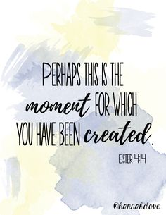 Bible quotes ll Graduation quotes ll Ester 4:14 ll Perhaps this is the moment for which you have been created. (Created Using ll Watercolor brushes by McBadshoes)