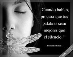 Cuando hables, procura que tus palabras sean mejores que el silencio.