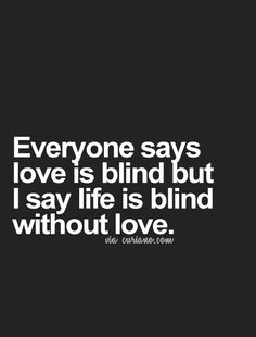... So true.. love gives life meaning.