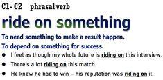 Ride on something (phrasal verb) #c1advanced# #c2proficiency# #opencloze Cambridge English. Advanced grammar - grammaire anglaise avancée - Gramática inglesa avanzada - fortgeschrittene englische Grammatik - προηγμένη αγγλική γραμματική -zaawansowana gramatyka języka angielskiego