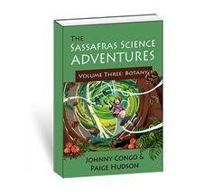 The Sassafras Science Adventures Volume Three: Botany {Available August 31, 2014}
