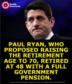Paul Ryan, Who Proposed Raising The Retirement Age To Retired At 48 With A Full Government Pension. Political Quotes, Political Issues, Paul Ryan, Religion, Thats The Way, Republican Party, Social Justice, We The People, In This World