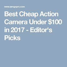 Best Cheap Action Camera Under $100 in 2017 - Editor's Picks