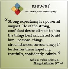 Strong expectancy is a powerful magnet. He of the strong, confident desire attracts to him the things best calculated to aid him – persons, things, circumstances, surroundings; if he desires them hopefully, trustfully, confidently, calmly. – William Walker Atkinson, Thought Vibration (1906)