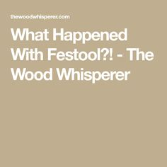 What Happened With Festool?! - The Wood Whisperer Festool Sander, Festool Tools, Porter Cable, Makita, History Facts, Things To Think About, I Shop, Shit Happens, Wood