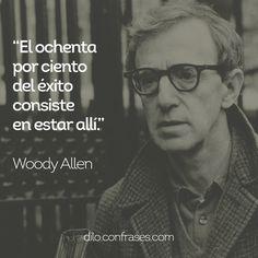 El ochenta por ciento del éxito consiste en estar allí - Woody Allen #woody #frases #frase #quote #quote #éxito #estar #éxito