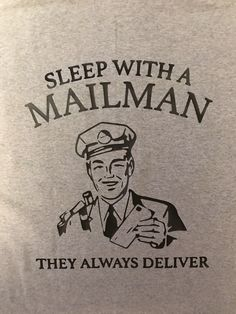 A personal favorite from my Etsy shop https://www.etsy.com/listing/507620642/mailman-shirt-funny-t-shirt-sayings