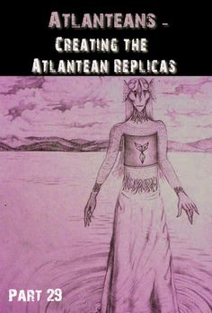 How did the Mind-Embodiment creation of Anu manage to create the Atlanteans into exact Replicas/Copies?    What did Anu use within the Mind-Embodiments that allowed the Mind-Embodiment to create exact Replicas/Copies of the Atlanteans and the Atlantean-Existence?    How did the Atlanteans experience observing how the Mind-Embodiment transformed into exact copies/replicas of each individually?    http://eqafe.com/p/atlanteans-creating-the-atlantean-replicas-part-29