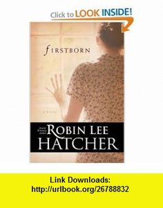 Firstborn (9780842355575) Robin Lee Hatcher , ISBN-10: 084235557X  , ISBN-13: 978-0842355575 ,  , tutorials , pdf , ebook , torrent , downloads , rapidshare , filesonic , hotfile , megaupload , fileserve Book Club Books, Books To Read, Interesting Reads, Book Authors, Great Books, Robin, Fiction, Ebooks, Novels