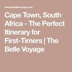 Cape Town, South Africa - The Perfect Itinerary for First-Timers | The Belle Voyage