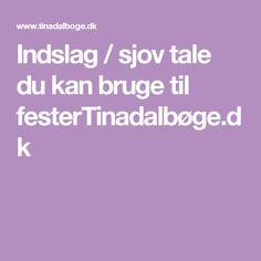Indslag / sjov tale du kan bruge til festerTinadalbøge. Bruges, Diy And Crafts, Forslag, Music, Art