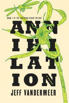 """Annihilation (Southern Reach Trilogy, #1) """"That's how the madness of the world tries to colonize you: from the outside in, forcing you to live in its reality."""""""