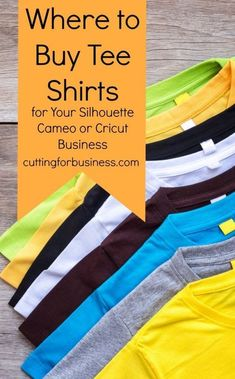 Where to buy tee shirts for your Silhouette Cameo or Cricut crafting or small business - by cuttingforbusiness.com