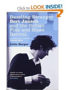 Dazzling Stranger: Bert Jansch and the British Folk and Blues Revival: Amazon.co.uk: Colin Harper: Books
